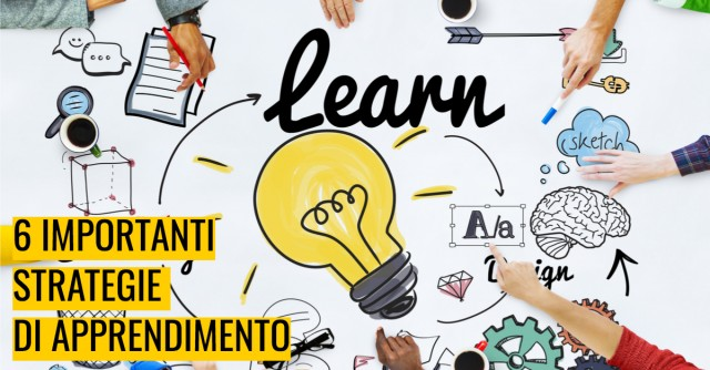 Sei importanti strategie di apprendimento